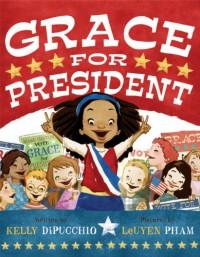 Grace for President - LeUyen Pham, Kelly DiPucchio