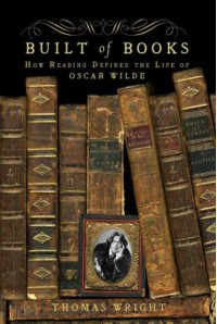 Built of Books: How Reading Defined the Life of Oscar Wilde - Thomas Wright