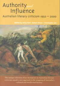 Authority and Influence: Australian Literary Criticism 1950-2000 -