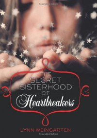 The Secret Sisterhood of Heartbreakers - Lynn Weingarten