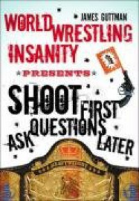World Wrestling Insanity Presents Shoot First... Ask Questions Later - James Guttman
