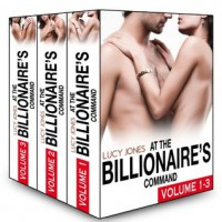 Boxed Set: At the Billionaire's Command - Vol. 1-3 - Lucy Jones
