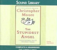 The Stupidest Angel: A Heartwarming Tale of Christmas Terror - Christopher Moore, Tony Roberts
