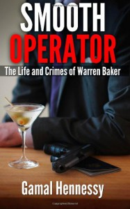 Smooth Operator: The Life and Crimes of Warren Baker - Gamal Hennessy