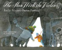 The Man with the Violin - Kathy Stinson, Dusan Petricic