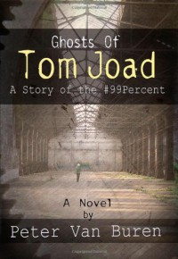Ghosts of Tom Joad: A Story of the #99 Percent - Peter Van Buren