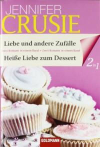Liebe und andere Zufälle / Heiße Liebe zum Dessert: Zwei Romane in einem Band - Jennifer Crusie