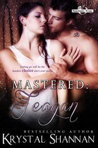 Mastered: Teagan: Sanctuary, Texas (A Sanctuary Texas World Novella Book 1) - Krystal Shannan