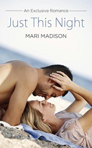 Just This Night: An Exclusive Romance - Mari Madison