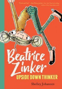 Beatrice Zinker, Upside Down Thinker - Shelley Johannes, Shelley Johannes