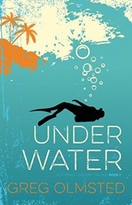 Under Water: A Strong Current Trilogy Book 1 - Gregory Kim Olmsted
