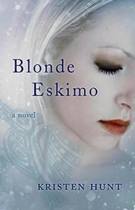 Blonde Eskimo: A Novel - Kristen Hunt