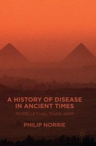 A History of Disease in Ancient Times: More Lethal than War - Philip Norrie