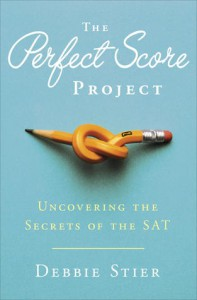 The Perfect Score Project: Uncovering the Secrets of the SAT - Debbie Stier