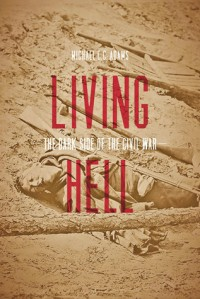 Living Hell: The Dark Side of the Civil War - Michael C C Adams