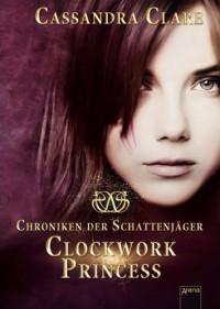 Clockwork Princess (Die Chroniken der Schattenjäger, #3) - Cassandra Clare