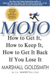 Mojo: How to Get It, How to Keep It, How to Get It Back If You Lose It - Marshall Goldsmith, Mark Reiter