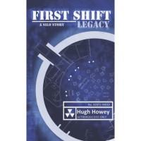 First Shift: Legacy (Wool, #6) - Hugh Howey