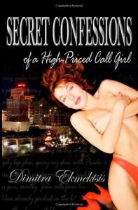 Secret Confessions of a High-Priced Call Girl - Dimitra Ekmektsis