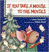 If You Take a Mouse to the Movies - Laura Numeroff,  Felicia Bond (Illustrator)