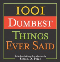 1001 Dumbest Things Ever Said -