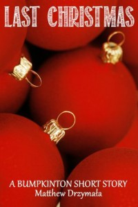 Last Christmas: A Bumpkinton Short Story - Matthew Drzymala