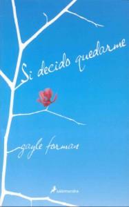 Si decido quedarme (Novela) - Gayle Forman