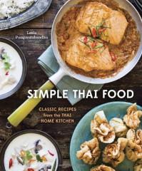 Simple Thai Food: Classic Recipes from the Thai Home Kitchen - Leela Punyaratabandhu