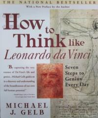 How to Think Like Leonardo da Vinci: Seven Steps to Genius Every Day - Michael J. Gelb