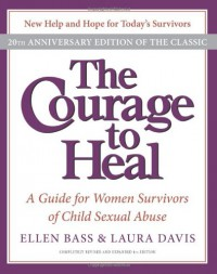 The Courage to Heal: A Guide for Women Survivors of Child Sexual Abuse - Ellen Bass, Laura   Davis
