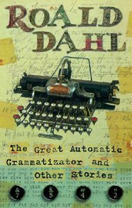 The Great Automatic Grammatizator And Other Stories - Roald Dahl, Martin O'Neill