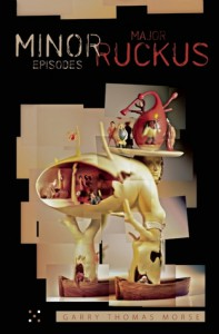 Minor Episodes / Major Ruckus - Garry Thomas Morse