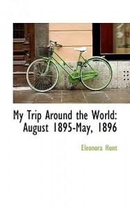 My Trip Around the World: August 1895-May, 1896 - Eleonora Hunt