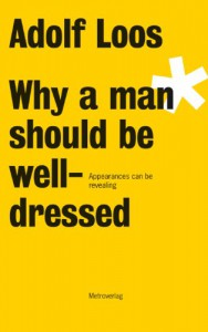 Why a man should be well-dressed - Adolf Loos, Michael Edward Troy, Annita Seckinger