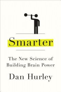 Smarter: The New Science of Building Brain Power - Dan Hurley
