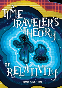 A Time Traveler's Theory of Relativity  - Nicole Valentine