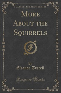 More About the Squirrels (Classic Reprint) - Eleanor Tyrrell
