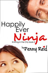 Happily Ever Ninja (Knitting in the City Book 5) - Penny Reid