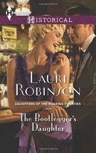 The Bootlegger's Daughter (Daughters of the Roaring Twenties) - Lauri Robinson