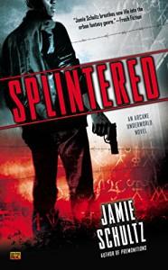 Splintered: An Arcane Underworld Novel - Jamie Schultz