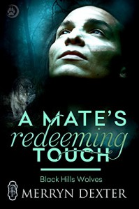 A Mate's Redeeming Touch (Black Hills Wolves #44) - Merryn Dexter