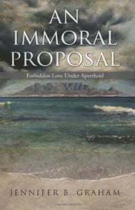 An Immoral Proposal: Forbidden Love Under Apartheid - Jennifer B Graham
