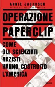 Operazione Paperclip: Come gli scienziati nazisti hanno costruito l'America - Annie Jacobsen