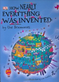 How Nearly Everything Was Invented by the Brainwaves - Jilly MacLeod, Lisa Swerling, Ralph Lazar
