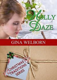 Holly Daze (Christmas Traditions Book 7) - Gina Welborn