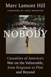Nobody: Casualties of America's War on the Vulnerable, from Ferguson to Flint and Beyond - Marc Lamont Hill, Todd Brewster