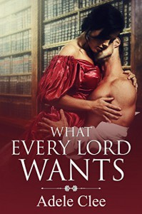 What Every Lord Wants - Adele Clee