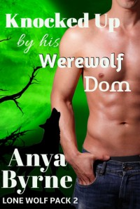 Knocked Up by His Werewolf Dom - Anya Byrne