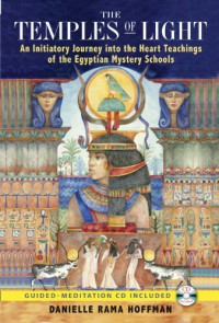 The Temples of Light: An Initiatory Journey into the Heart Teachings of the Egyptian Mystery Schools - Danielle Rama Hoffman, Nicki Scully