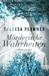 Mörderische Wahrheiten: Kriminalroman (Ein Carlotta-Fiore-Krimi, Band 2) - Theresa Prammer